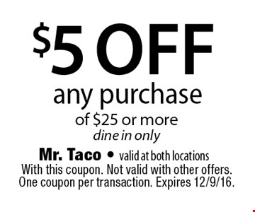 $5 off any purchase of $25 or more. Dine in only. With this coupon. Not valid with other offers. One coupon per transaction. Expires 12/9/16.