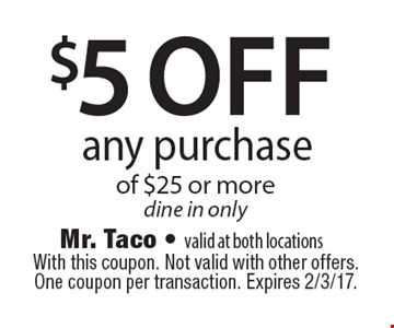 $5 off any purchase of $25 or more. Dine in only. With this coupon. Not valid with other offers. One coupon per transaction. Expires 2/3/17.
