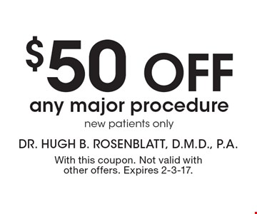 $50 off any major procedure. new patients only. With this coupon. Not valid with other offers. Expires 2-3-17.