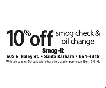 10% off smog check & oil change. With this coupon. Not valid with other offers or prior purchases. Exp. 12-9-16.