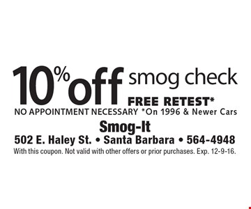 10% off smog check. FREE RETEST. NO APPOINTMENT NECESSARY. On 1996 & Newer Cars. With this coupon. Not valid with other offers or prior purchases. Exp. 12-9-16.