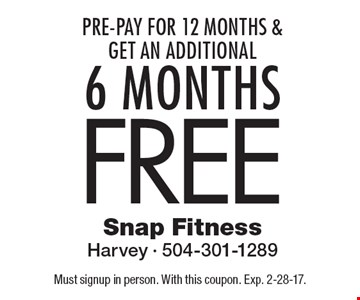 Pre-Pay For 12 Months & Get An Additional 6 Months Free. Must signup in person. With this coupon. Exp. 2-28-17.