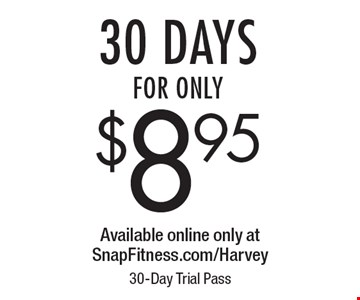 30 Days For Only $8.95. Available online only at SnapFitness.com/Harvey. 30-Day Trial Pass
