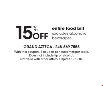15% Off entire food bill, excludes alcoholic beverages. With this coupon. 1 coupon per customer/per table. Does not include tip or alcohol.Not valid with other offers. Expires 12/2/16.