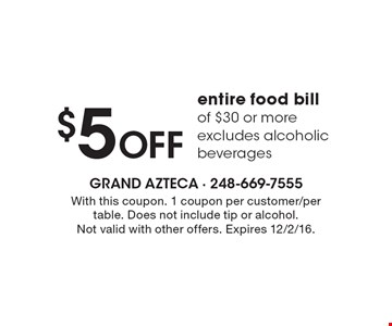 $5 Off entire food bill of $30 or more, excludes alcoholic beverages. With this coupon. 1 coupon per customer/per table. Does not include tip or alcohol.Not valid with other offers. Expires 12/2/16.