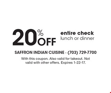 20% Off entire check lunch or dinner. With this coupon. Also valid for takeout. Not valid with other offers. Expires 1-22-17.