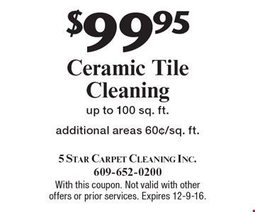 $99.95 Ceramic Tile Cleaning. Up to 100 sq. ft. Additional areas 60¢/sq. ft. With this coupon. Not valid with other offers or prior services. Expires 12-9-16.