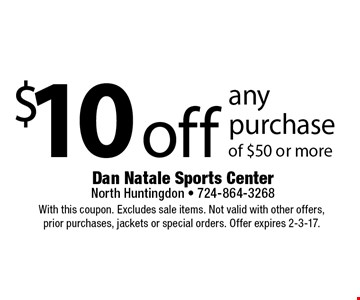 $10 off any purchase of $50 or more. With this coupon. Excludes sale items. Not valid with other offers, prior purchases, jackets or special orders. Offer expires 2-3-17.