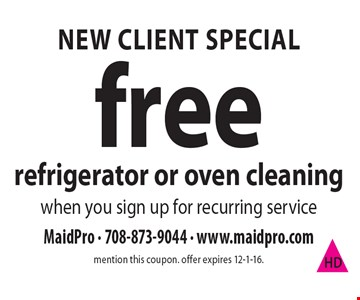 New Client Special. Free refrigerator or oven cleaning when you sign up for recurring service. Mention this coupon. Offer expires 12-1-16.