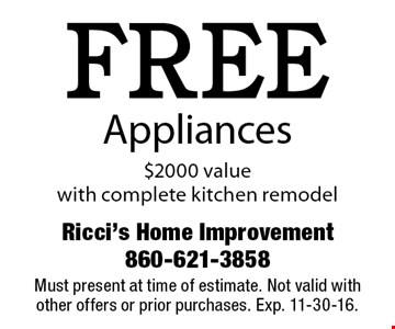 FREE Appliances. $2000 value. With complete kitchen remodel. Must present at time of estimate. Not valid with other offers or prior purchases. Exp. 11-30-16.
