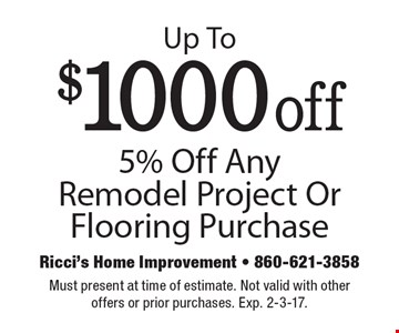 $1000offUp To5% Off Any Remodel Project Or Flooring Purchase. Must present at time of estimate. Not valid with other offers or prior purchases. Exp. 2-3-17.