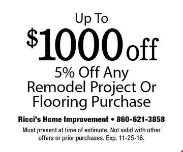 Up To $1000 off, 5% Off Any Remodel Project Or Flooring Purchase. Must present at time of estimate. Not valid with other offers or prior purchases. Exp. 11-25-16.