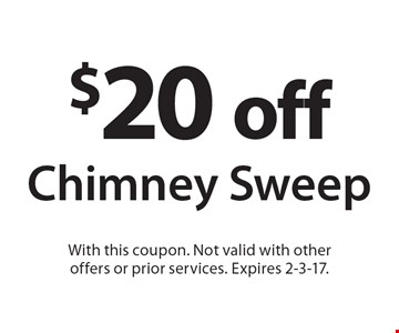 $20 Off Chimney Sweep. With this coupon. Not valid with other offers or prior services. Expires 2-3-17.