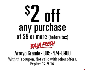 $2 off any purchase of $8 or more (before tax). With this coupon. Not valid with other offers. Expires 12-9-16.
