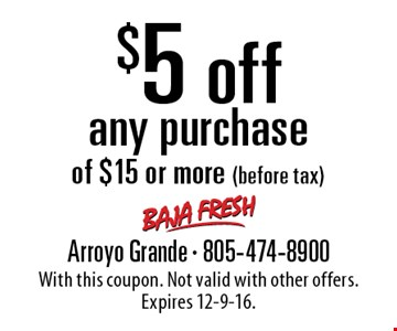 $5 off any purchase of $15 or more (before tax). With this coupon. Not valid with other offers. Expires 12-9-16.