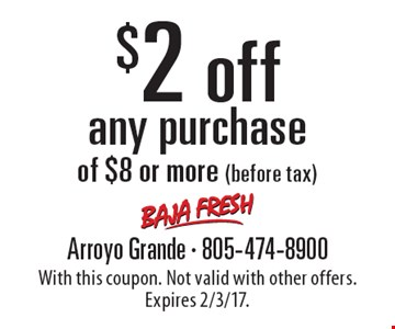 $2 off any purchase of $8 or more (before tax). With this coupon. Not valid with other offers. Expires 2/3/17.