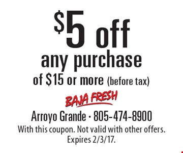 $5 off any purchase of $15 or more (before tax). With this coupon. Not valid with other offers. Expires 2/3/17.