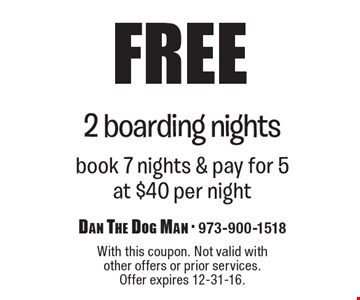 Free 2 boarding nights book 7 nights & pay for 5 at $40 per night. With this coupon. Not valid with other offers or prior services. Offer expires 12-31-16.