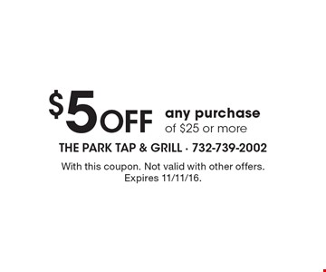 $5 off any purchase of $25 or more. With this coupon. Not valid with other offers. Expires 11/11/16.