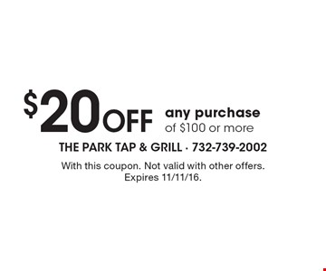 $20 off any purchase of $100 or more. With this coupon. Not valid with other offers. Expires 11/11/16.