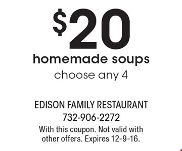 $20 homemade soups. Choose any 4. With this coupon. Not valid with other offers. Expires 12-9-16.