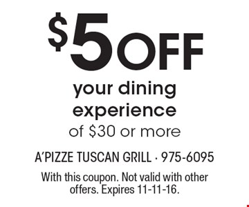 $5 Off your dining experience of $30 or more. With this coupon. Not valid with other offers. Expires 11-11-16.