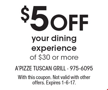 $5 Off your dining experience of $30 or more. With this coupon. Not valid with other offers. Expires 1-6-17.