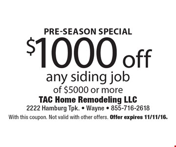 Pre-Season Special $1000 off any siding job of $5000 or more. With this coupon. Not valid with other offers. Offer expires 11/11/16.
