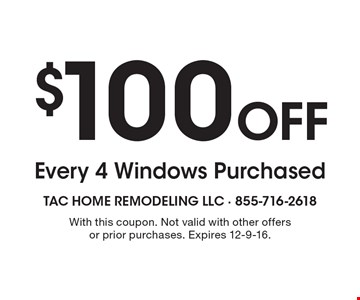 $100 Off Every 4 Windows Purchased. With this coupon. Not valid with other offers or prior purchases. Expires 12-9-16.