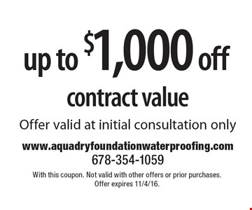 Up to $1,000 off contract value. Offer valid at initial consultation only. With this coupon. Not valid with other offers or prior purchases. Offer expires 11/4/16.