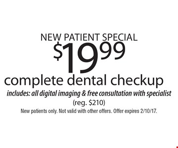 New Patient Special - $19.99 complete dental checkup. Includes: all digital imaging & free consultation with specialist (reg. $210). New patients only. Not valid with other offers. Offer expires 2/10/17.