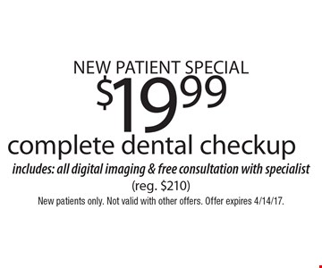 New Patient Special $19.99 complete dental checkup includes: all digital imaging & free consultation with specialist (reg. $210). New patients only. Not valid with other offers. Offer expires 4/14/17.