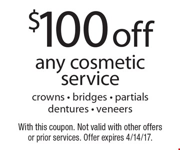 $100 off any cosmetic service. Crowns, bridges, partials dentures, veneers. With this coupon. Not valid with other offers or prior services. Offer expires 4/14/17.