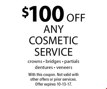 $100 off any cosmetic service crowns - bridges - partials dentures - veneers. With this coupon. Not valid with other offers or prior services. Offer expires 10-13-17.