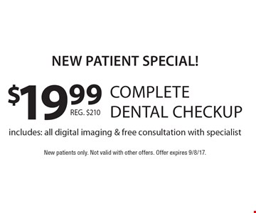 New Patient Special! $19.99 complete dental checkup includes: all digital imaging & free consultation with specialist . New patients only. Not valid with other offers. Offer expires 9/8/17.