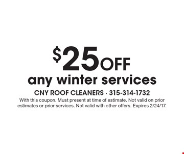 $25 Off any winter services. With this coupon. Must present at time of estimate. Not valid on prior estimates or prior services. Not valid with other offers. Expires 2/24/17.