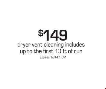 $149 dryer vent cleaning includes up to the first 10 ft of run. Expires 1-31-17.CM