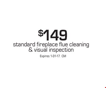 $149 standard fireplace flue cleaning & visual inspection. Expires 1-31-17.CM