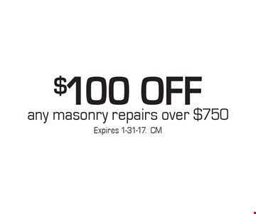 $100 OFF any masonry repairs over $750. Expires 1-31-17.CM