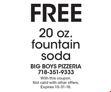Free 20 oz. fountain soda. With this coupon. Not valid with other offers. Expires 10-31-16.