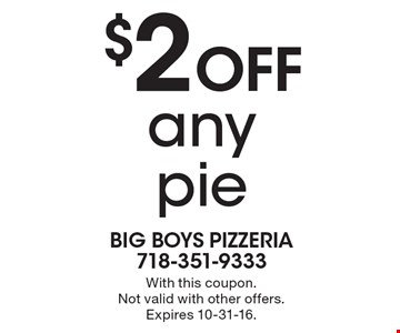 $2 Off any pie. With this coupon. Not valid with other offers. Expires 10-31-16.