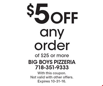$5 Off any order of $25 or more. With this coupon. Not valid with other offers. Expires 10-31-16.