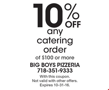 10% Off any catering order of $100 or more. With this coupon. Not valid with other offers. Expires 10-31-16.