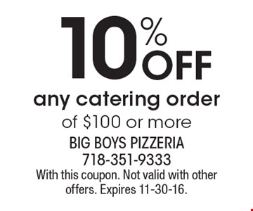 10% Off any catering order of $100 or more. With this coupon. Not valid with other offers. Expires 11-30-16.