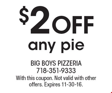 $2 Off any pie. With this coupon. Not valid with other offers. Expires 11-30-16.