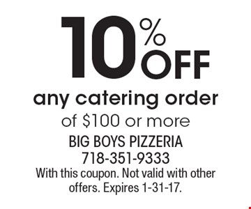 10% Off any catering order of $100 or more. With this coupon. Not valid with other offers. Expires 1-31-17.