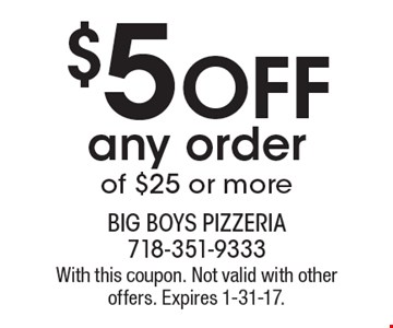 $5 Off any order of $25 or more. With this coupon. Not valid with other offers. Expires 1-31-17.