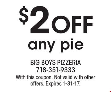 $2 Off any pie. With this coupon. Not valid with other offers. Expires 1-31-17.