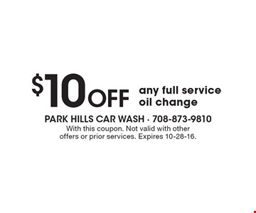 $10 Off any full service oil change. With this coupon. Not valid with other offers or prior services. Expires 10-28-16.