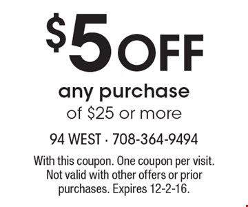 $5 off any purchase of $25 or more. With this coupon. One coupon per visit. Not valid with other offers or prior purchases. Expires 12-2-16.